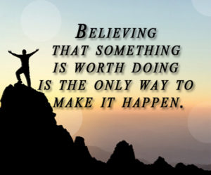 Believe that something is worth doing and go for it!