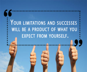 Your Limitations and Success will be a product of what you expect from yourself
