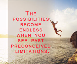 The possibilities become endless when you see past preconceived limitations