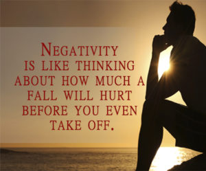 Negativity is like thinking about how much a fall will hurt before you even take off