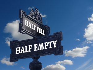 Instead of looking at life as half empty choose to see it as half full