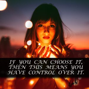 You have control over your choices